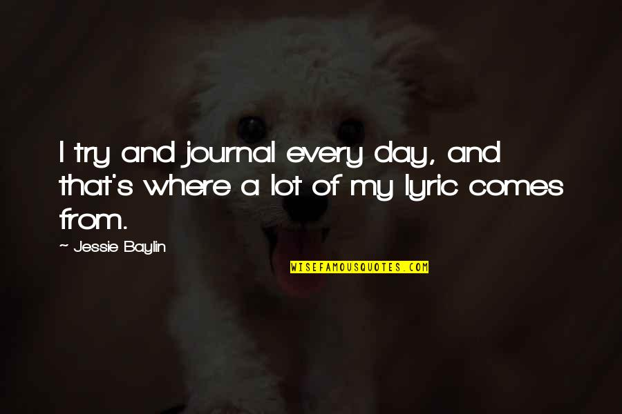 Jessie's Quotes By Jessie Baylin: I try and journal every day, and that's