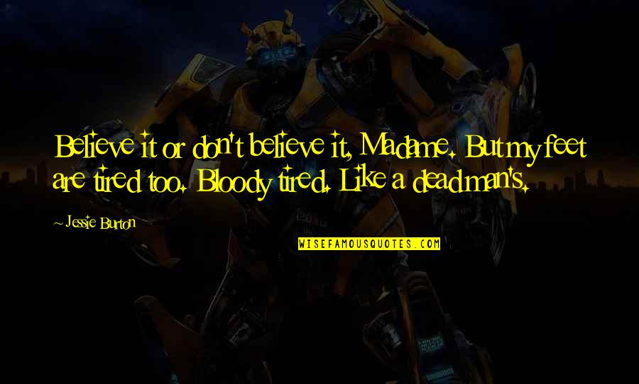 Jessie's Quotes By Jessie Burton: Believe it or don't believe it, Madame. But