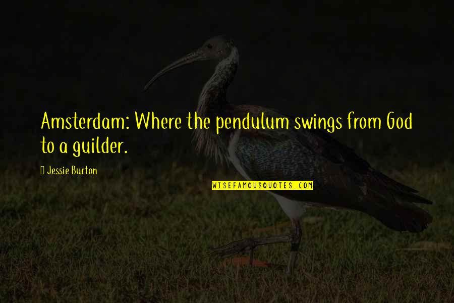 Jessie's Quotes By Jessie Burton: Amsterdam: Where the pendulum swings from God to