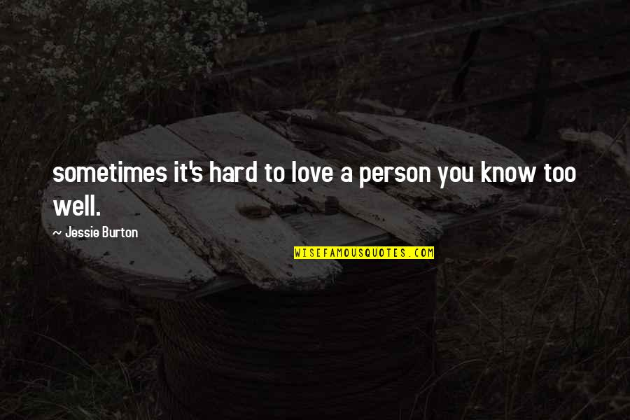 Jessie's Quotes By Jessie Burton: sometimes it's hard to love a person you