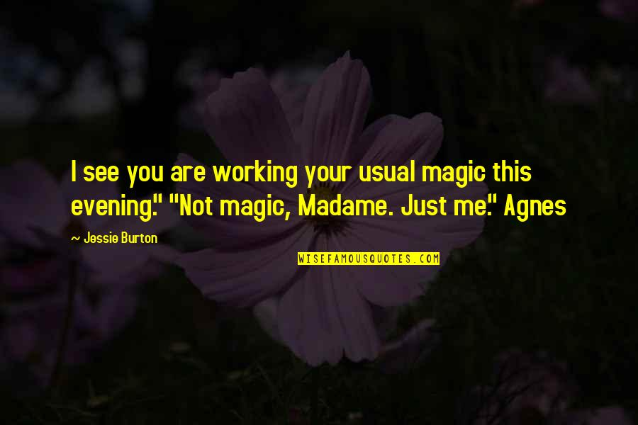 Jessie's Quotes By Jessie Burton: I see you are working your usual magic