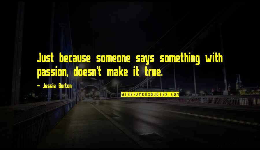 Jessie's Quotes By Jessie Burton: Just because someone says something with passion, doesn't
