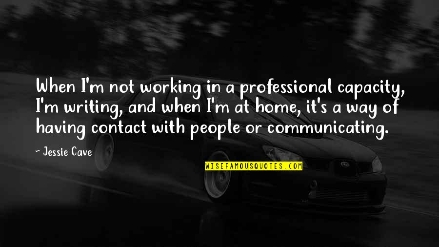 Jessie's Quotes By Jessie Cave: When I'm not working in a professional capacity,
