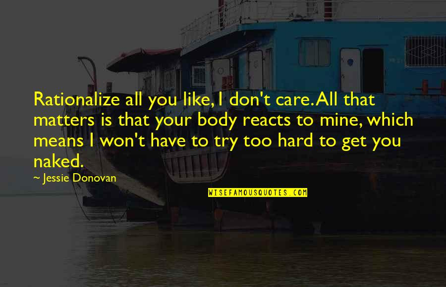 Jessie's Quotes By Jessie Donovan: Rationalize all you like, I don't care. All
