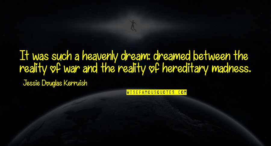 Jessie's Quotes By Jessie Douglas Kerruish: It was such a heavenly dream: dreamed between