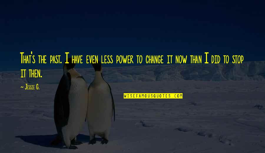 Jessie's Quotes By Jessie G.: That's the past. I have even less power