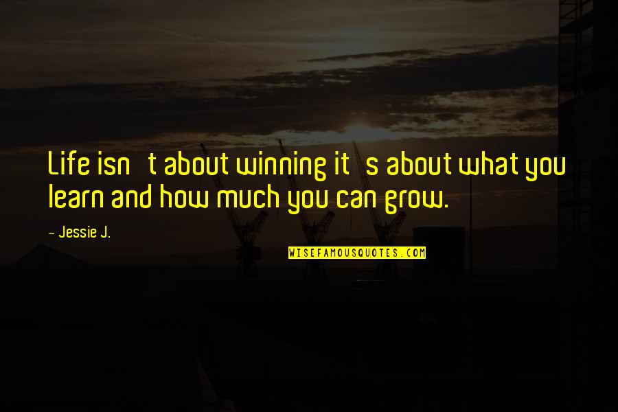 Jessie's Quotes By Jessie J.: Life isn't about winning it's about what you