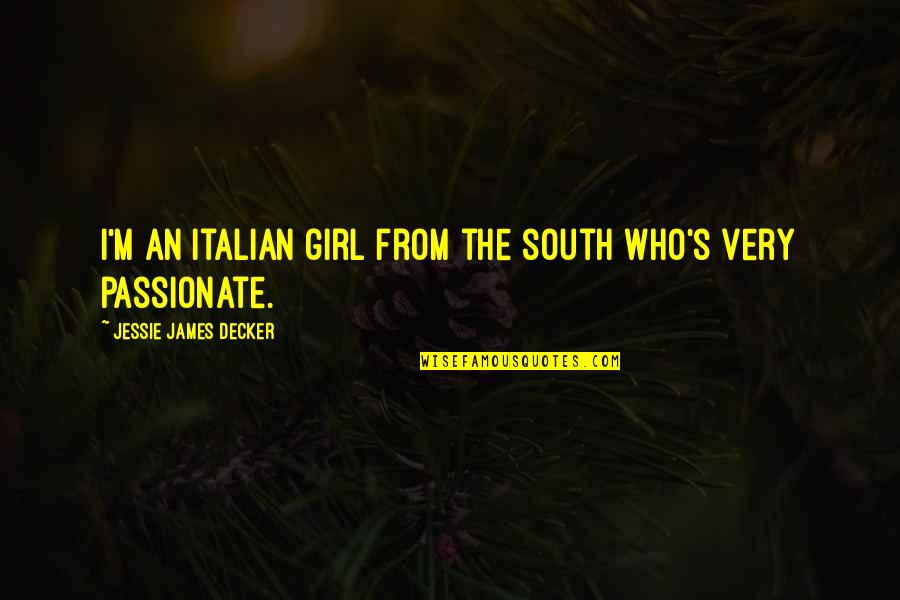 Jessie's Quotes By Jessie James Decker: I'm an Italian girl from the south who's