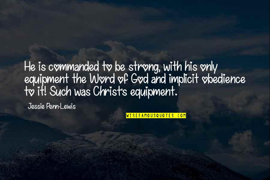 Jessie's Quotes By Jessie Penn-Lewis: He is commanded to be strong, with his