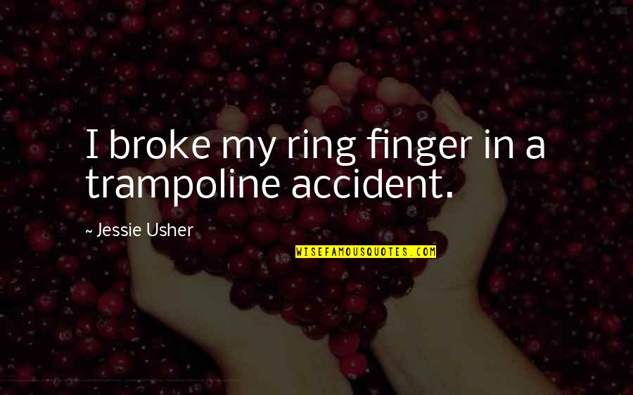Jessie's Quotes By Jessie Usher: I broke my ring finger in a trampoline