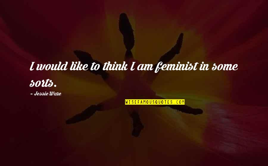 Jessie's Quotes By Jessie Ware: I would like to think I am feminist