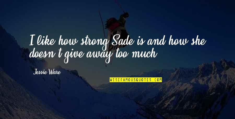 Jessie's Quotes By Jessie Ware: I like how strong Sade is and how