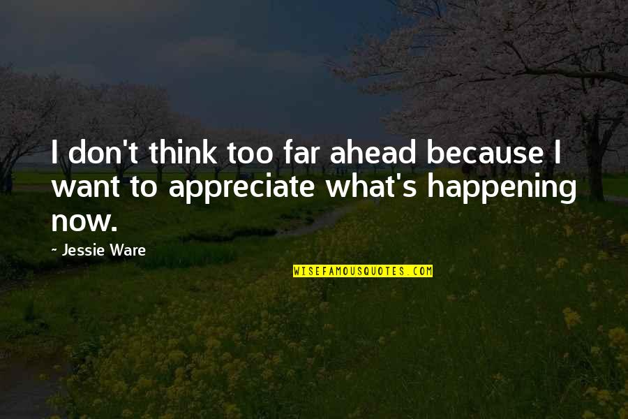 Jessie's Quotes By Jessie Ware: I don't think too far ahead because I