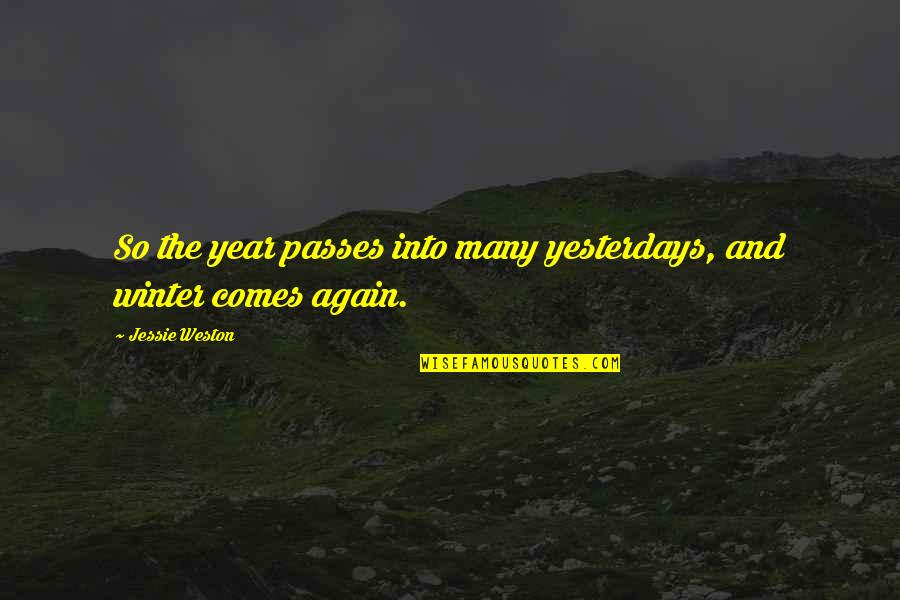Jessie's Quotes By Jessie Weston: So the year passes into many yesterdays, and