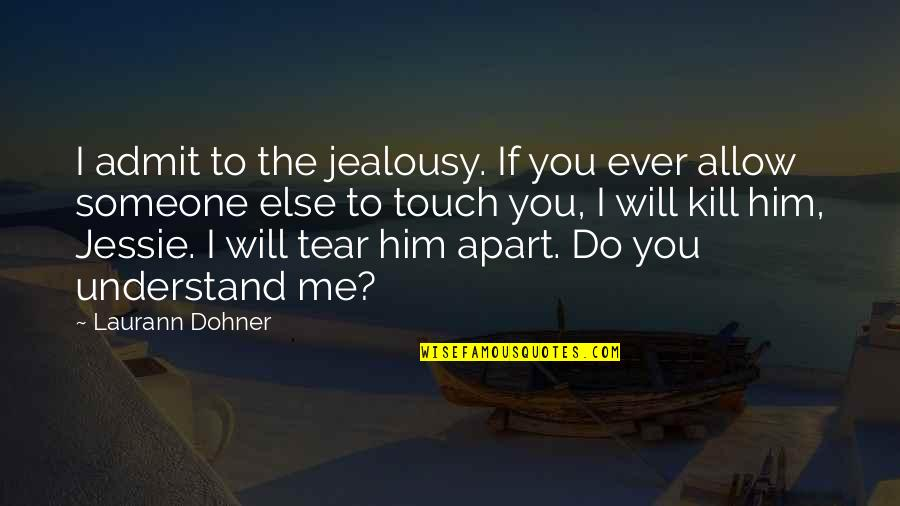 Jessie's Quotes By Laurann Dohner: I admit to the jealousy. If you ever