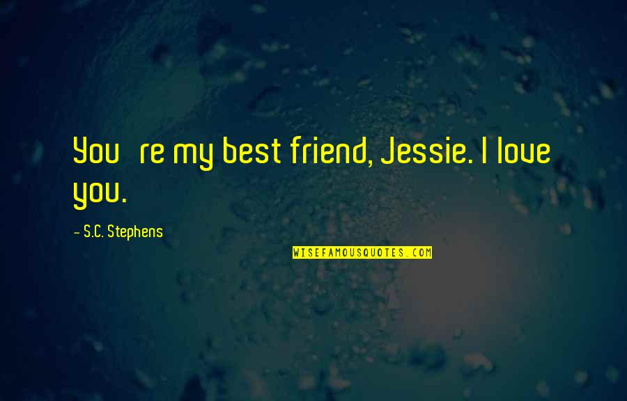 Jessie's Quotes By S.C. Stephens: You're my best friend, Jessie. I love you.