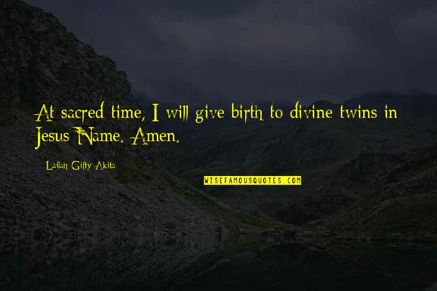 Jesus And Family Quotes By Lailah Gifty Akita: At sacred-time, I will give birth to divine-twins