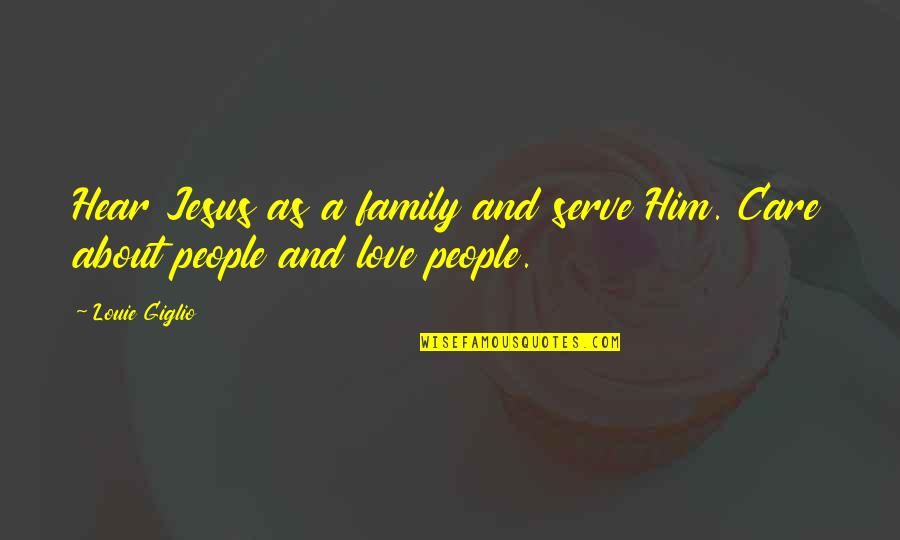 Jesus And Family Quotes By Louie Giglio: Hear Jesus as a family and serve Him.