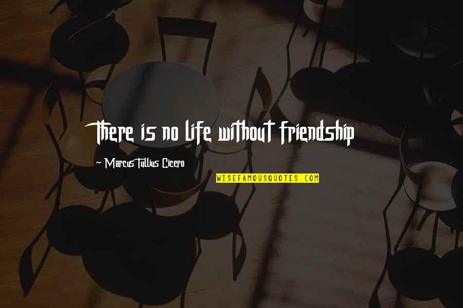 Jesus And Family Quotes By Marcus Tullius Cicero: There is no life without friendship