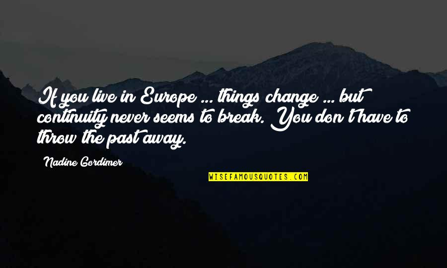 Jesus And Family Quotes By Nadine Gordimer: If you live in Europe ... things change