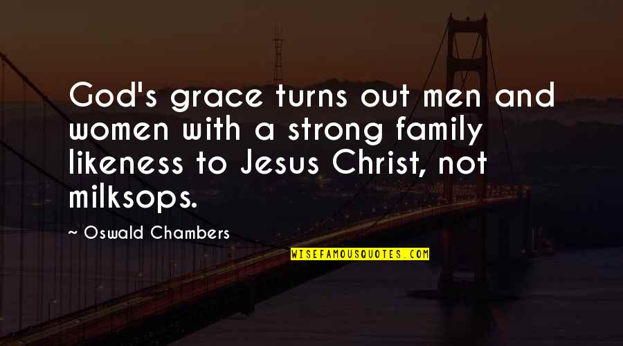 Jesus And Family Quotes By Oswald Chambers: God's grace turns out men and women with