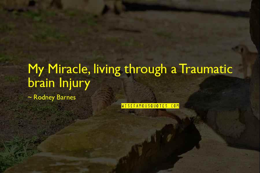 Jesus And Family Quotes By Rodney Barnes: My Miracle, living through a Traumatic brain Injury