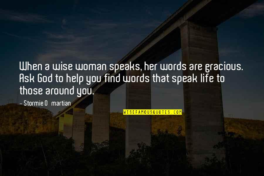 Jesus And Family Quotes By Stormie O'martian: When a wise woman speaks, her words are