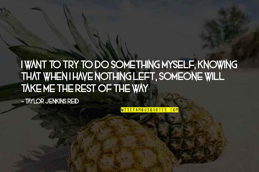 Jesus And Family Quotes By Taylor Jenkins Reid: I want to try to do something myself,
