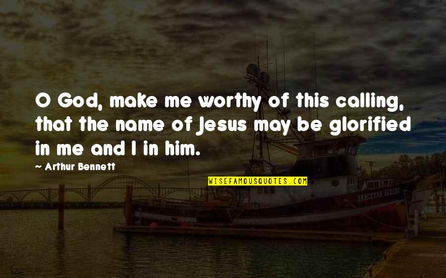 Jesus And Prayer Quotes By Arthur Bennett: O God, make me worthy of this calling,