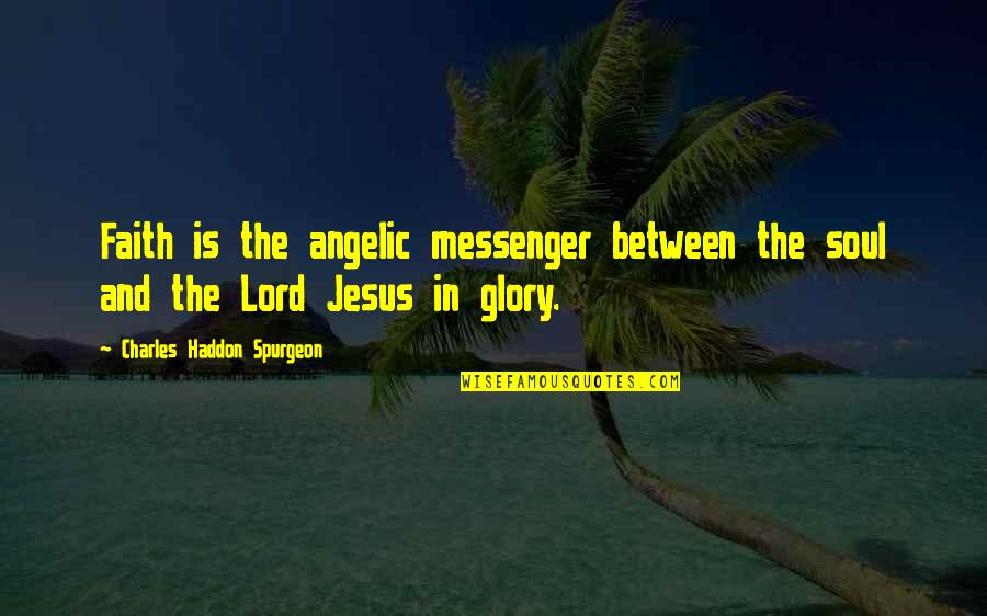 Jesus And Prayer Quotes By Charles Haddon Spurgeon: Faith is the angelic messenger between the soul
