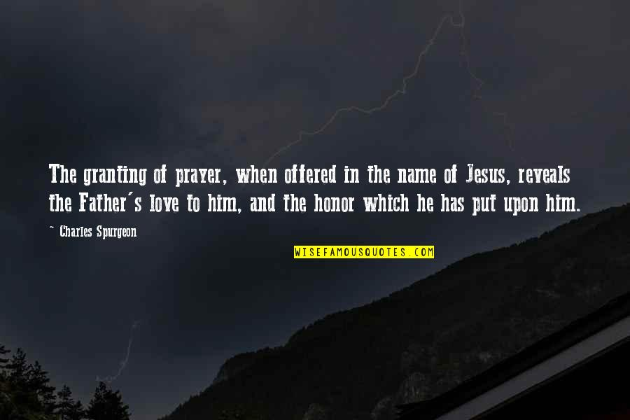 Jesus And Prayer Quotes By Charles Spurgeon: The granting of prayer, when offered in the