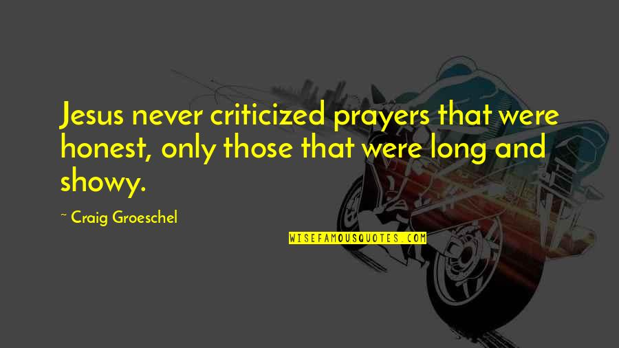 Jesus And Prayer Quotes By Craig Groeschel: Jesus never criticized prayers that were honest, only