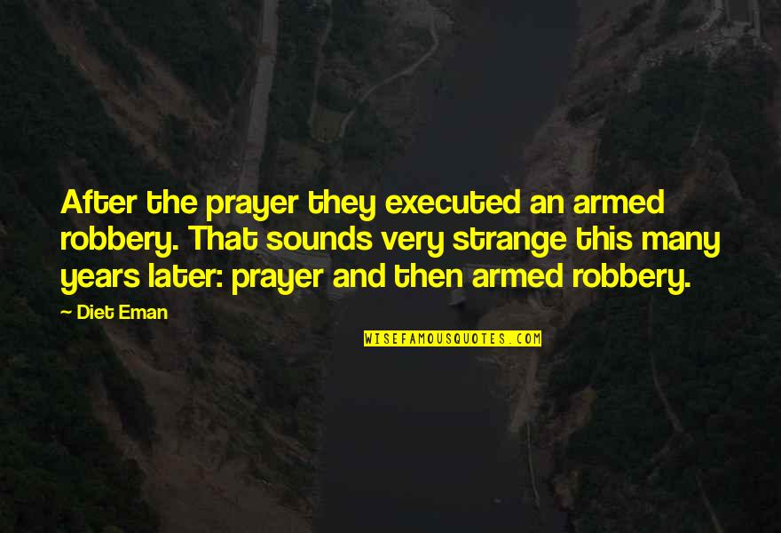 Jesus And Prayer Quotes By Diet Eman: After the prayer they executed an armed robbery.