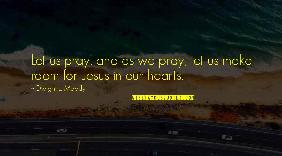 Jesus And Prayer Quotes By Dwight L. Moody: Let us pray, and as we pray, let