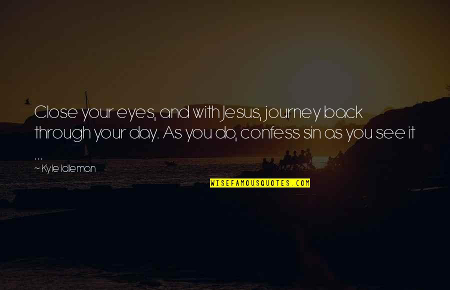 Jesus And Prayer Quotes By Kyle Idleman: Close your eyes, and with Jesus, journey back
