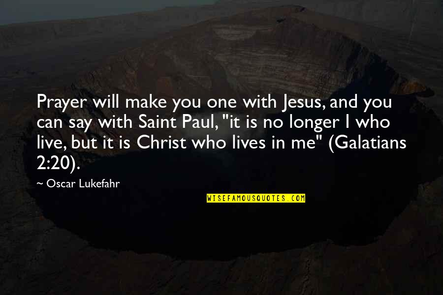 Jesus And Prayer Quotes By Oscar Lukefahr: Prayer will make you one with Jesus, and
