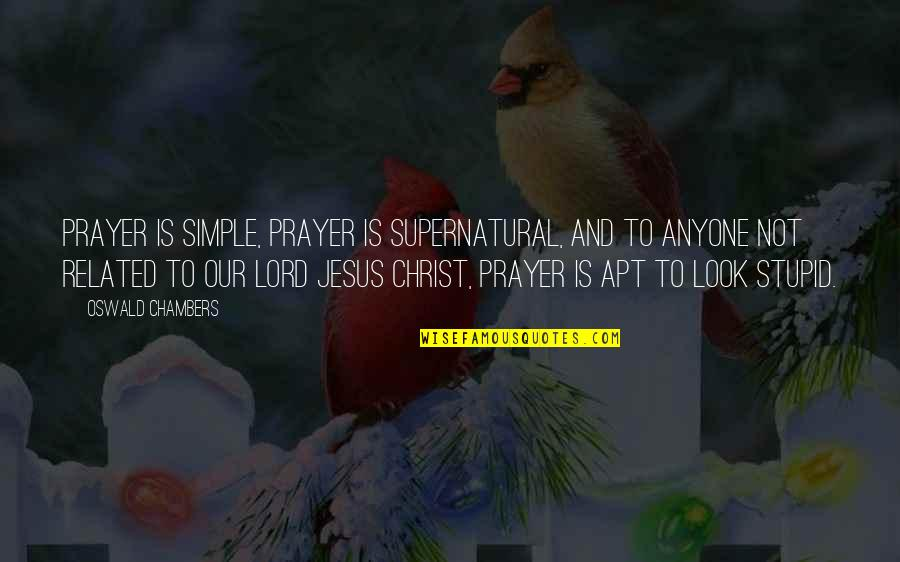 Jesus And Prayer Quotes By Oswald Chambers: Prayer is simple, prayer is supernatural, and to