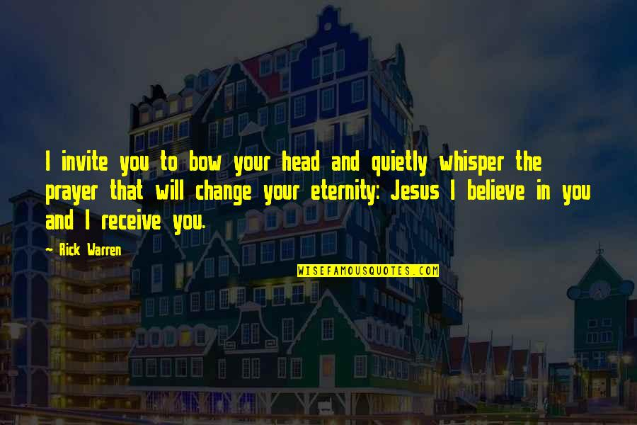 Jesus And Prayer Quotes By Rick Warren: I invite you to bow your head and