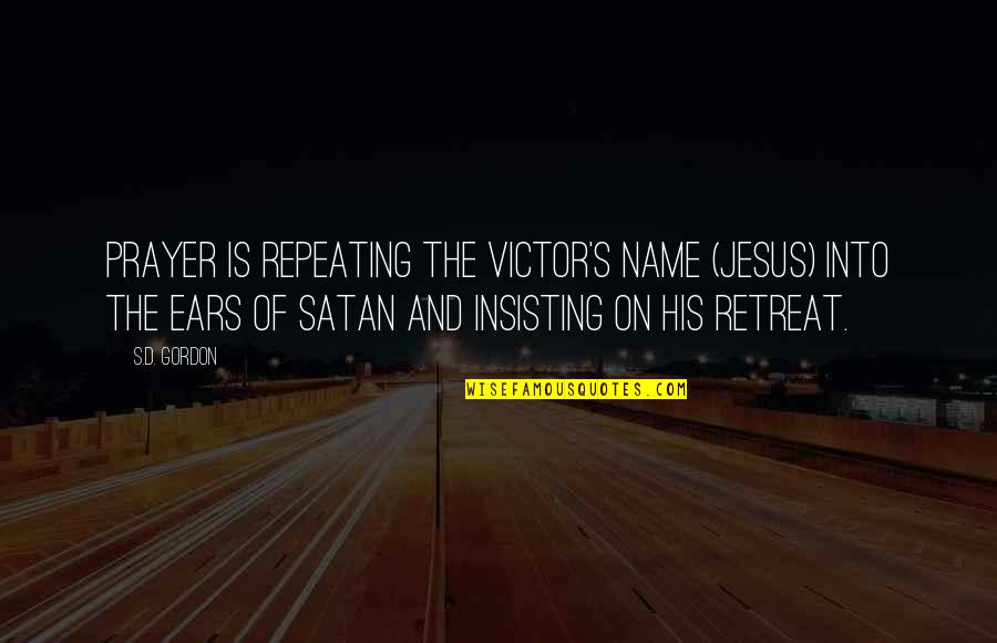 Jesus And Prayer Quotes By S.D. Gordon: Prayer is repeating the victor's name (Jesus) into