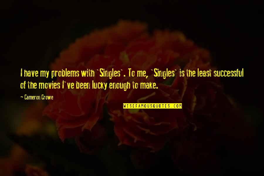Jesus And The Devil Quotes By Cameron Crowe: I have my problems with 'Singles'. To me,
