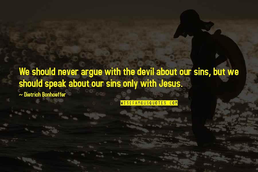 Jesus And The Devil Quotes By Dietrich Bonhoeffer: We should never argue with the devil about