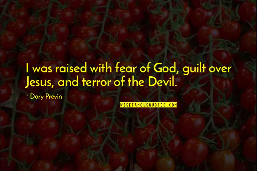 Jesus And The Devil Quotes By Dory Previn: I was raised with fear of God, guilt