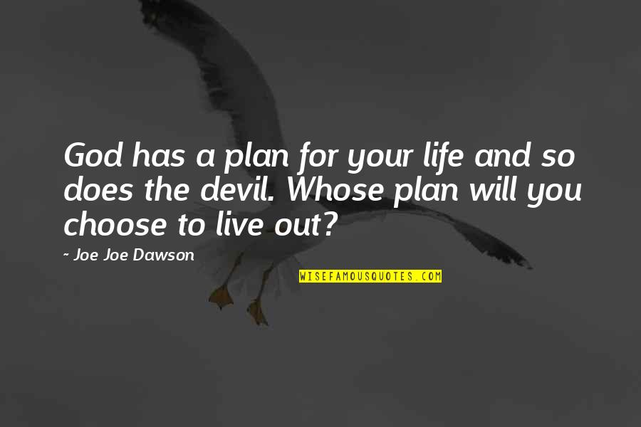 Jesus And The Devil Quotes By Joe Joe Dawson: God has a plan for your life and