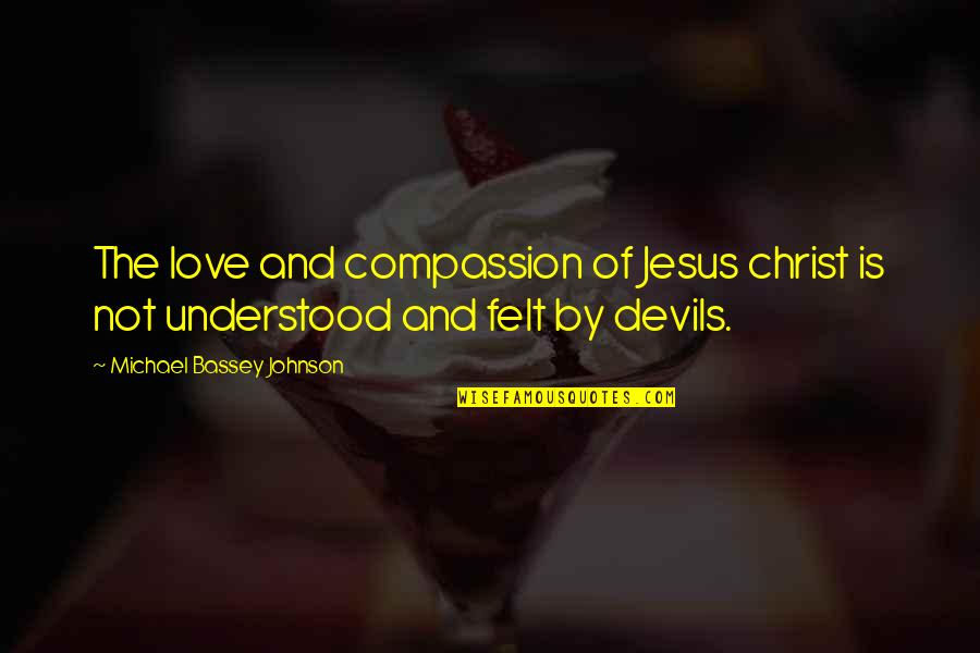 Jesus And The Devil Quotes By Michael Bassey Johnson: The love and compassion of Jesus christ is