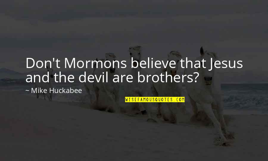 Jesus And The Devil Quotes By Mike Huckabee: Don't Mormons believe that Jesus and the devil