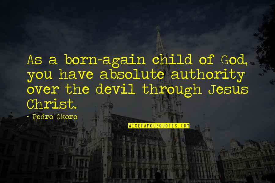 Jesus And The Devil Quotes By Pedro Okoro: As a born-again child of God, you have