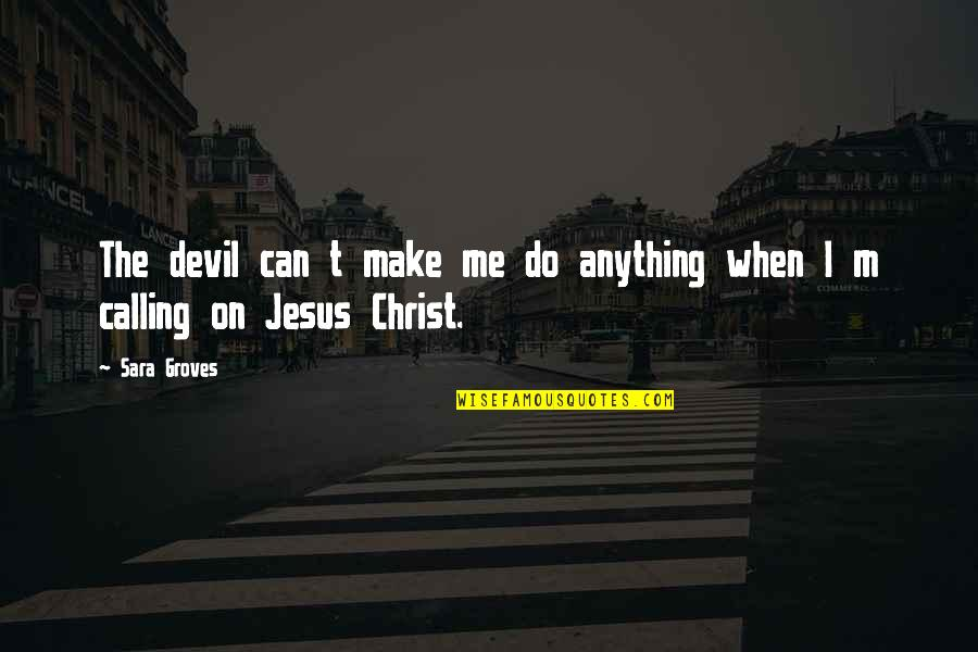 Jesus And The Devil Quotes By Sara Groves: The devil can t make me do anything