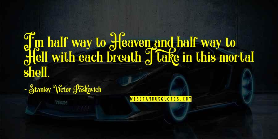Jesus And The Devil Quotes By Stanley Victor Paskavich: I'm half way to Heaven and half way