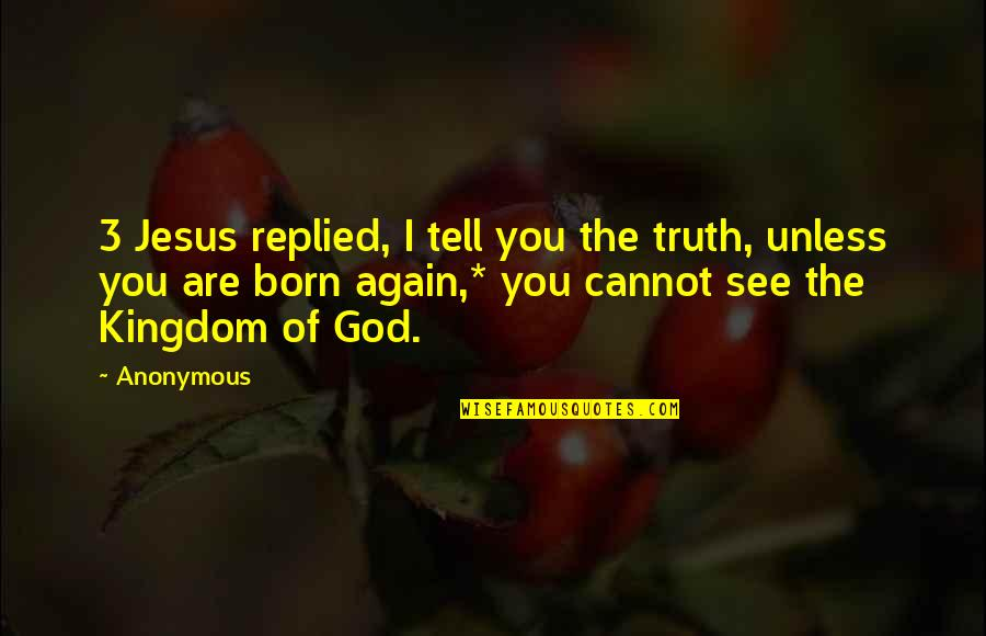 Jesus Born Quotes By Anonymous: 3 Jesus replied, I tell you the truth,