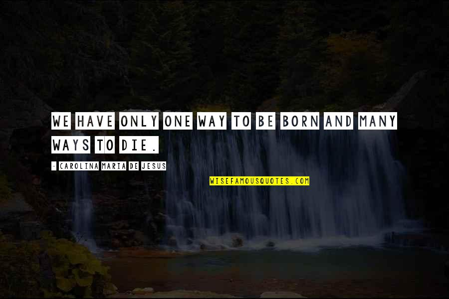 Jesus Born Quotes By Carolina Maria De Jesus: We have only one way to be born
